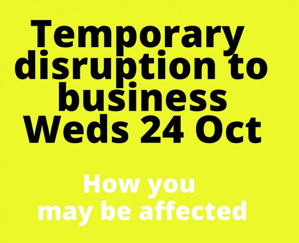 Temporary disruption to business Weds 24 Oct